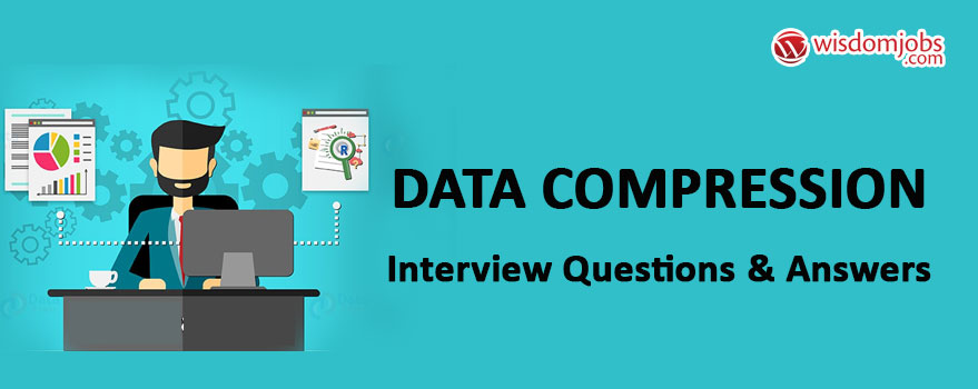 Data compression Interview Questions & Answers