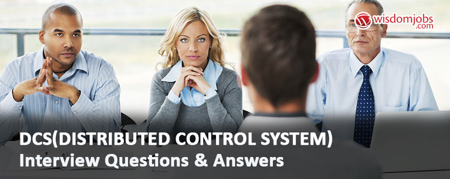 DCS(distributed control system) Interview Questions & Answers