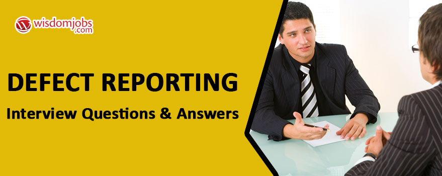 Defect Reporting Interview Questions & Answers