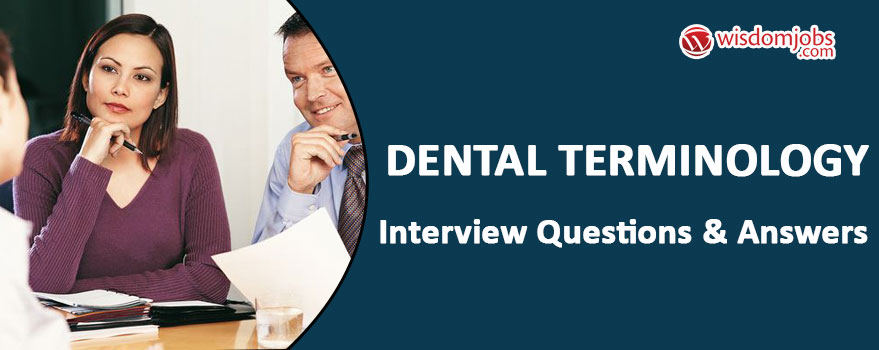 Dental Terminology Interview Questions & Answers