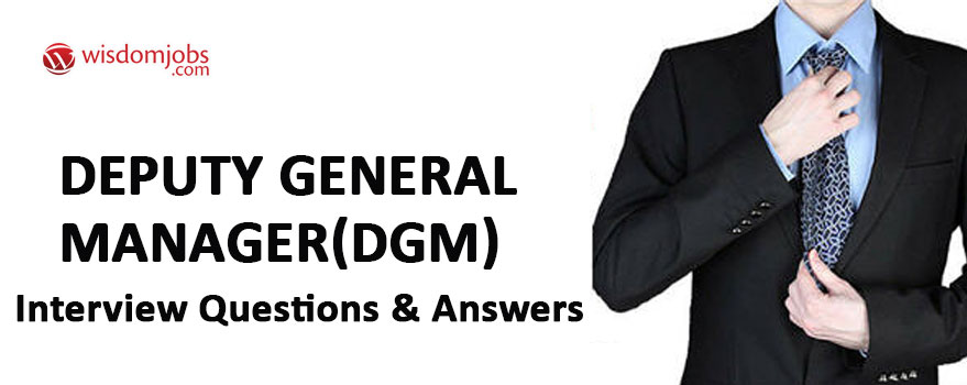 Deputy General Manager(DGM) Interview Questions