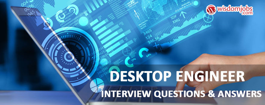 Desktop Engineer Interview Questions & Answers