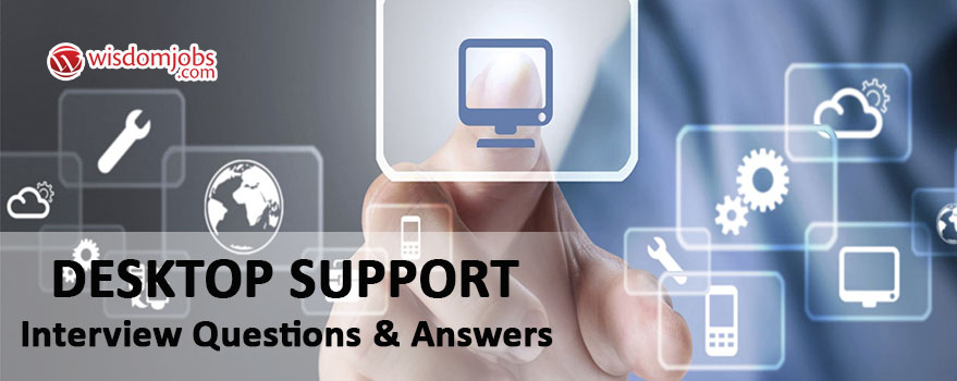 Desktop Support Interview Questions & Answers