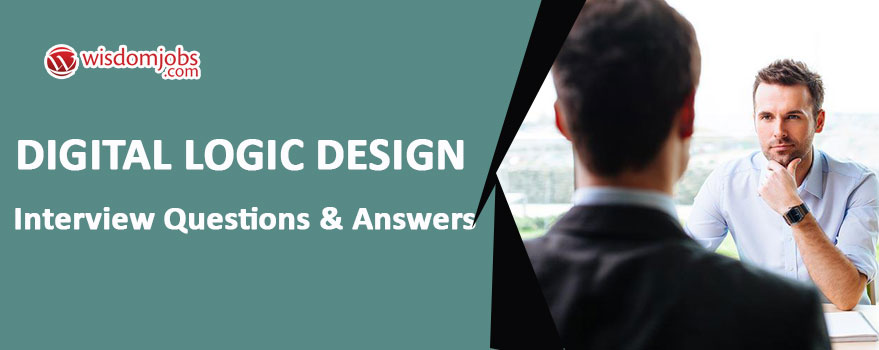 Top 250 Digital Logic Design Interview Questions And Answers 09 September 2020 Digital Logic Design Interview Questions Wisdom Jobs India