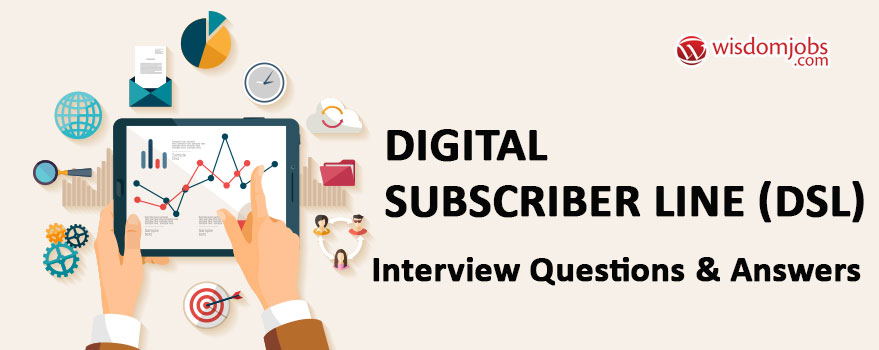 Digital Subscriber Line (DSL) Interview Questions & Answers
