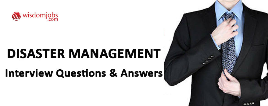 Disaster Management Interview Questions & Answers
