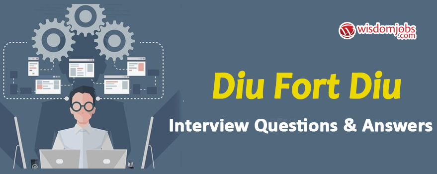 Diu Fort, Diu Interview Questions
