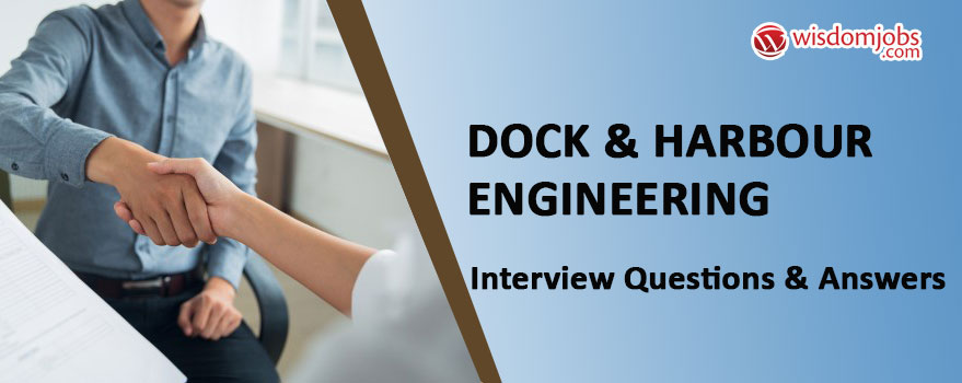 Dock & Harbour Engineering Interview Questions & Answers