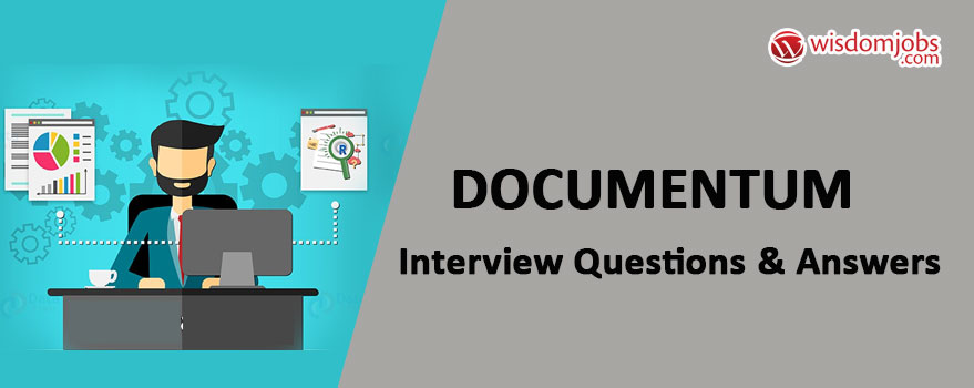 Documentum Interview Questions & Answers