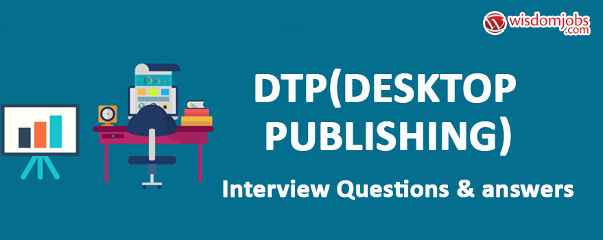 DTP(Desktop publishing) Interview Questions & Answers