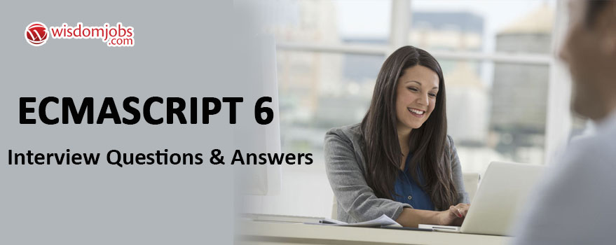 ECMAScript 6 Interview Questions & Answers