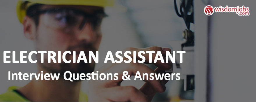 Electrician Assistant Interview Questions & Answers