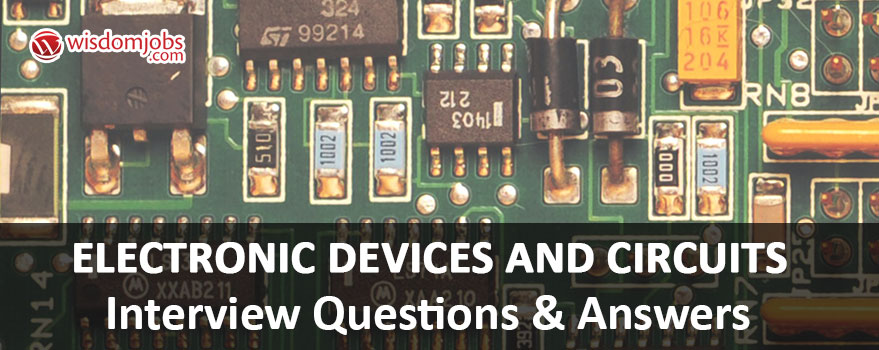 Top 250 Electronic Devices And Circuits Interview Questions And Answers 08 September 2020 Electronic Devices And Circuits Interview Questions Wisdom Jobs India