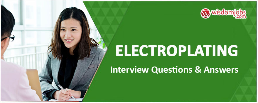 Electroplating Interview Questions & Answers