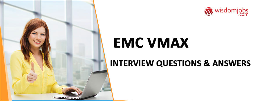 Emc Vmax Interview Questions & Answers