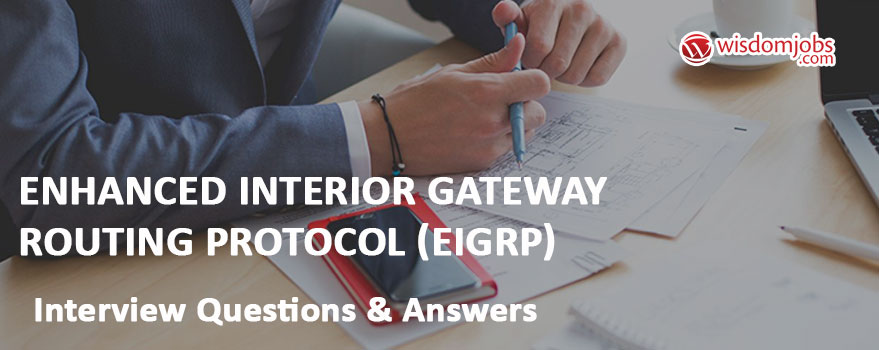 Enhanced Interior Gateway Routing Protocol (EIGRP) Interview Questions & Answers