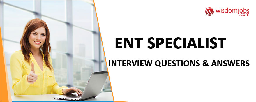 ENT Specialist Interview Questions & Answers