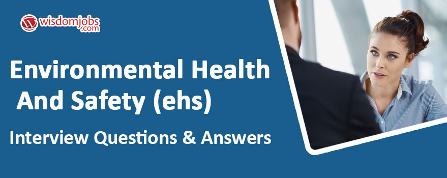Environmental Health and Safety (EHS) Interview Questions & Answers