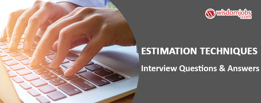 Estimation Techniques Interview Questions & Answers