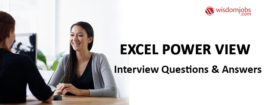 Excel Power View Interview Questions & Answers