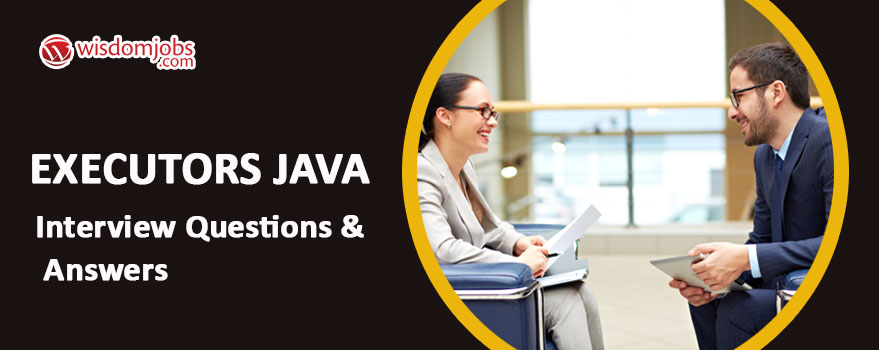 Executors Java Interview Questions & Answers