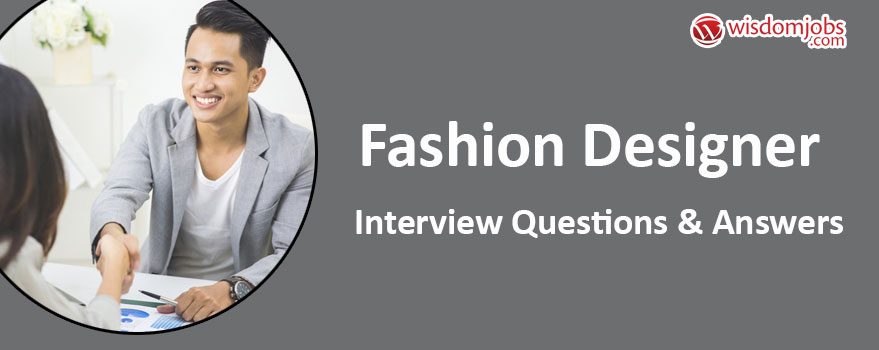 Top 250 Fashion Designer Interview Questions And Answers 09 September 2020 Fashion Designer Interview Questions Wisdom Jobs India