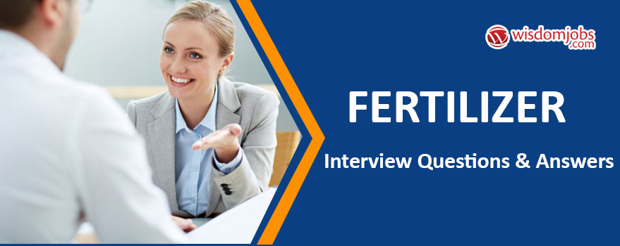 Fertilizer Interview Questions