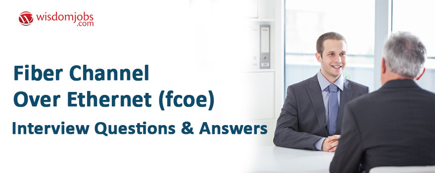 Fiber Channel over Ethernet (FCoE) Interview Questions & Answers