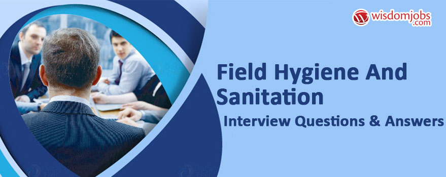 Field Hygiene and Sanitation Interview Questions & Answers