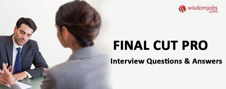 Final Cut Pro Interview Questions & Answers