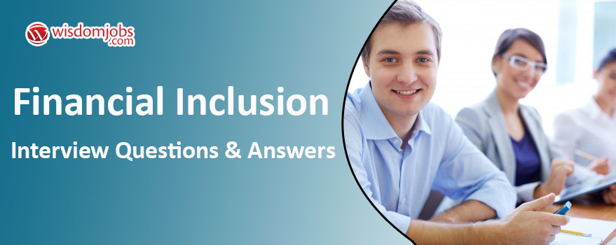 Financial Inclusion Interview Questions & Answers