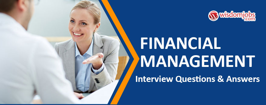 Financial Management Interview Questions & Answers