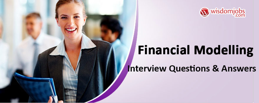 Financial Modelling Interview Questions & Answers