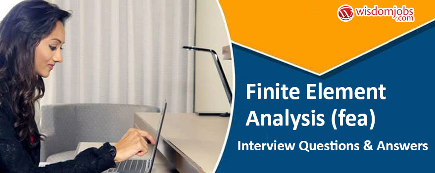 Finite Element Analysis (FEA) Interview Questions & Answers