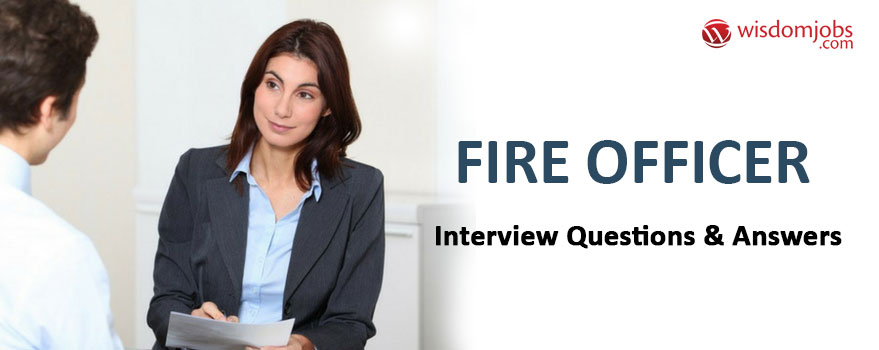 Fire Officer Interview Questions & Answers
