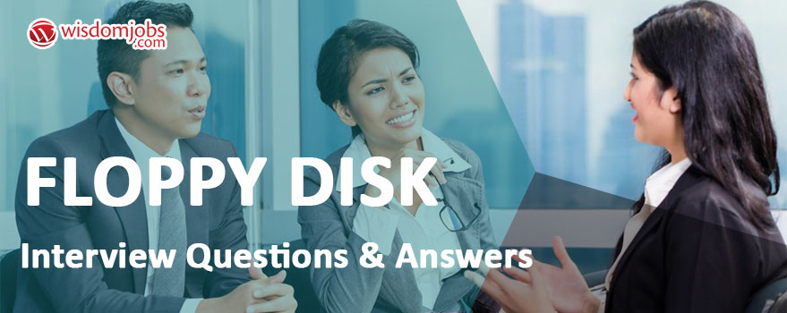 Floppy Disk Interview Questions