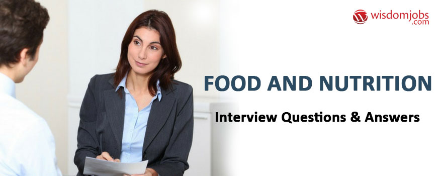 Food and Nutrition Interview Questions & Answers