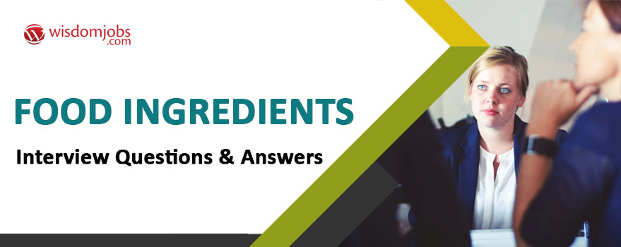 Food Ingredients Interview Questions