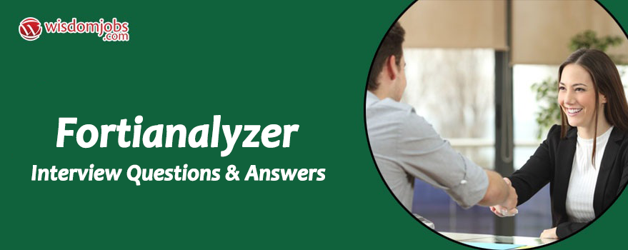 FortiAnalyzer Interview Questions