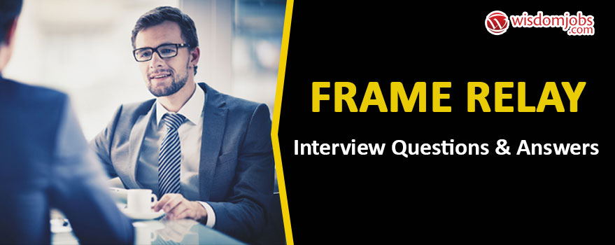 Frame Relay Interview Questions & Answers