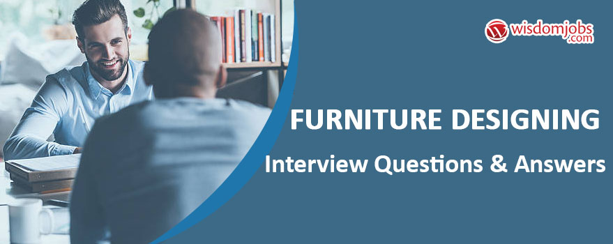Furniture Designing Interview Questions