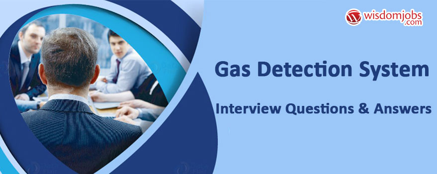 Gas Detection System Interview Questions & Answers