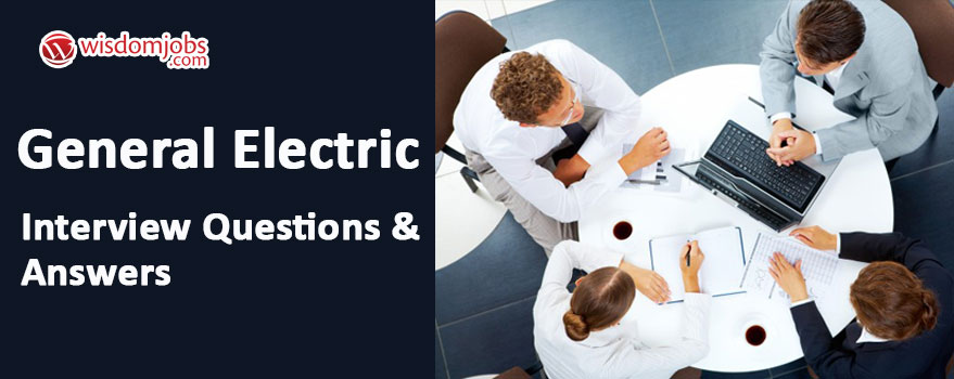 General Electric Interview Questions & Answers