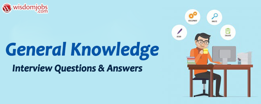 TOP 250+ General Knowledge Interview Questions and Answers