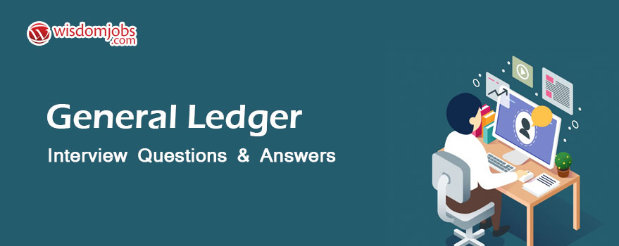 General Ledger Interview Questions & Answers