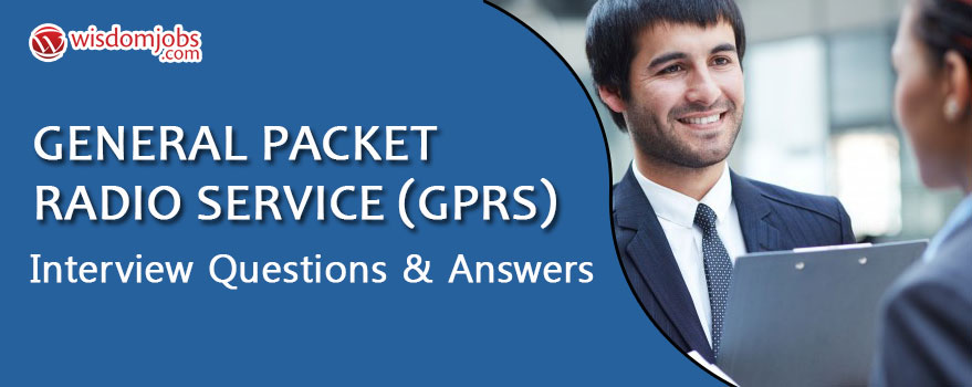 General Packet Radio Service (GPRS) Interview Questions & Answers