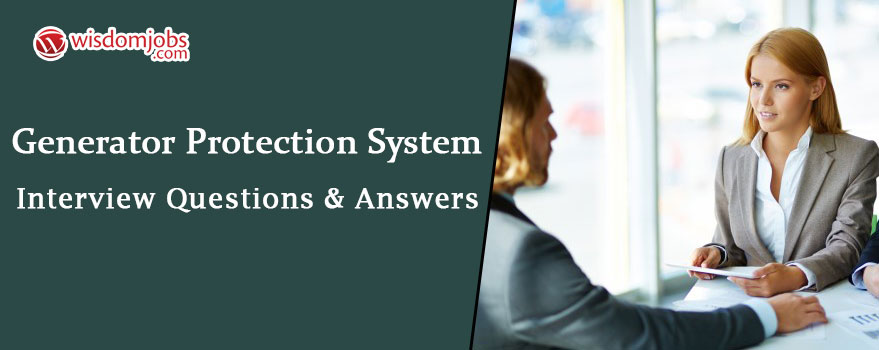 Generator Protection System Interview Questions & Answers