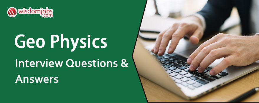 Geo Physics Interview Questions & Answers