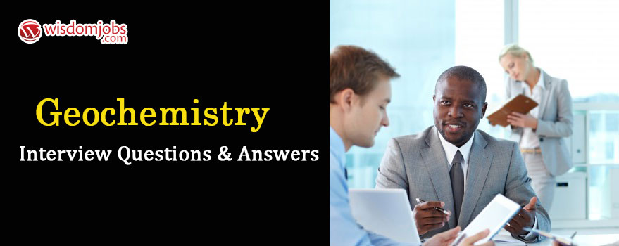 Geochemistry Interview Questions & Answers