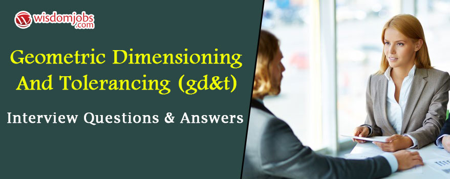 Geometric Dimensioning and Tolerancing (GD&T) Interview Questions